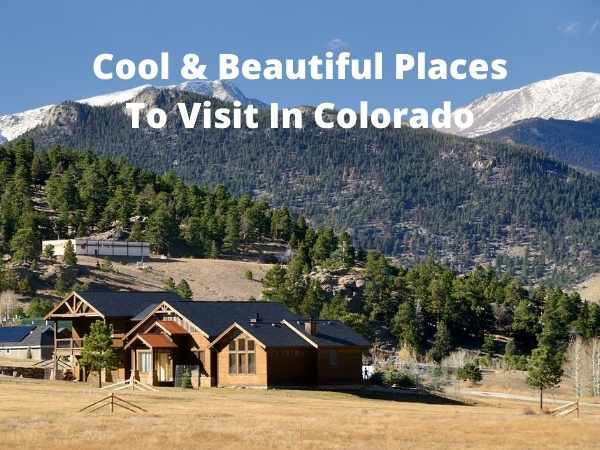 Cool and Beautiful Places To Visit In Colorado