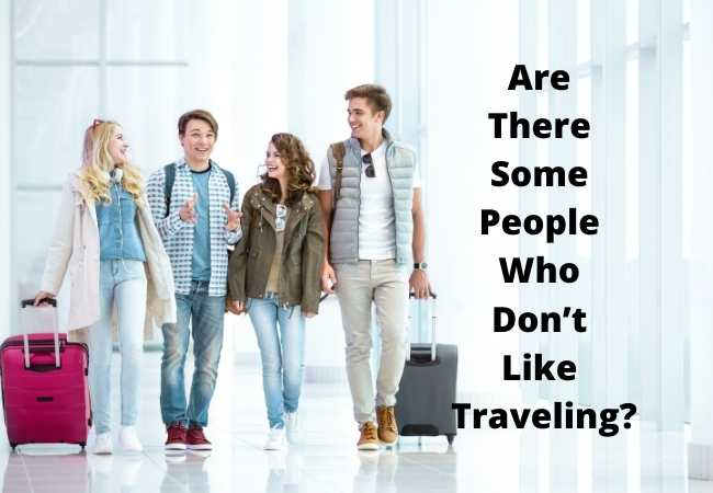 Are There Some People Who Don't Like Traveling