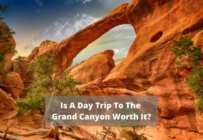 Is A Day Trip To The Grand Canyon Worth It?