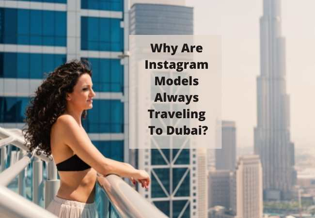 Why Are Instagram Models Always Traveling To Dubai?