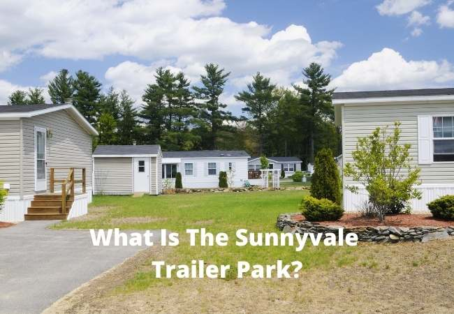 What Is The Sunnyvale Trailer Park?