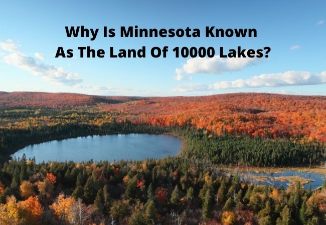Why Is Minnesota Known As The Land Of 10000 Lakes?